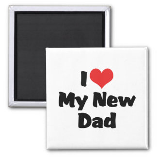 I Love My New Dad Magnet