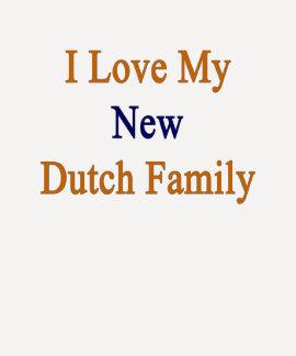 I Love My New Dutch Family T Shirts