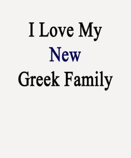 I Love My New Greek Family Shirt