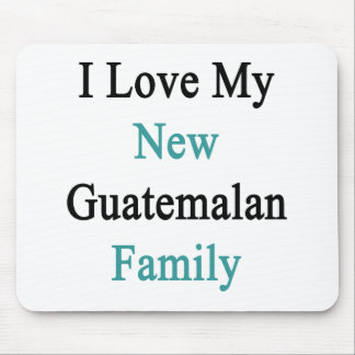 I Love My New Guatemalan Family Mouse Pad
