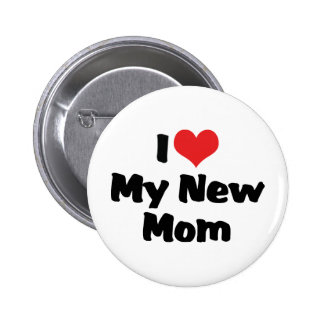 I Love My New Mom Button