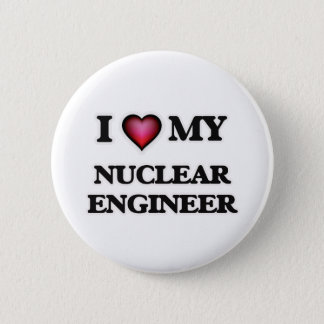 I love my Nuclear Engineer Button