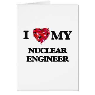 I love my Nuclear Engineer Card
