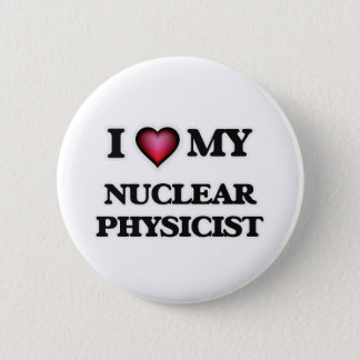 I love my Nuclear Physicist Pinback Button