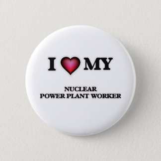 I love my Nuclear Power Plant Worker Button