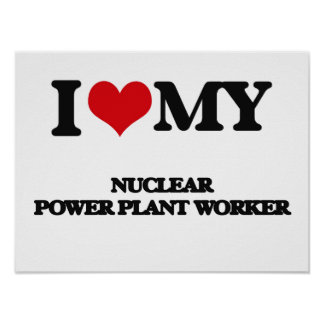 I love my Nuclear Power Plant Worker Poster