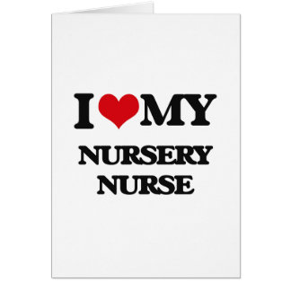 I love my Nursery Nurse Cards