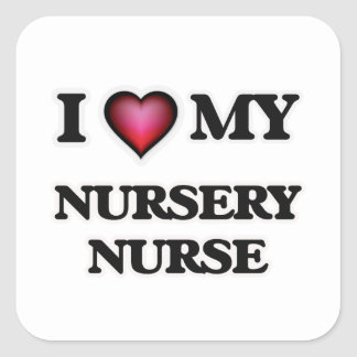 I love my Nursery Nurse Square Sticker