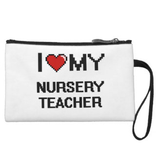 I love my Nursery Teacher Wristlet Purses