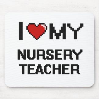 I love my Nursery Teacher Mouse Pad