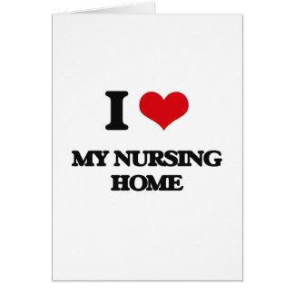 I Love My Nursing Home Greeting Cards