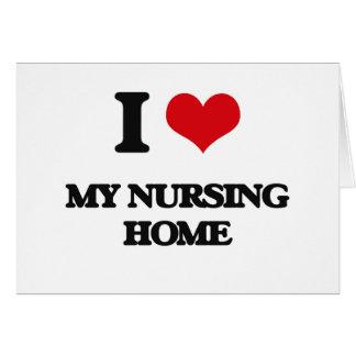 I Love My Nursing Home Cards