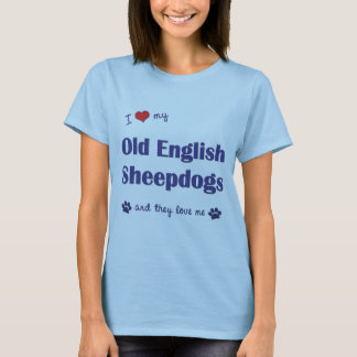 I Love My Old English Sheepdogs (Multiple Dogs) T-Shirt