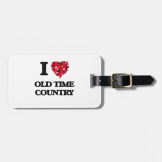 I Love My OLD TIME COUNTRY Tag For Bags