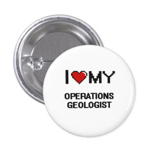 I love my Operations Geologist 1 Inch Round Button