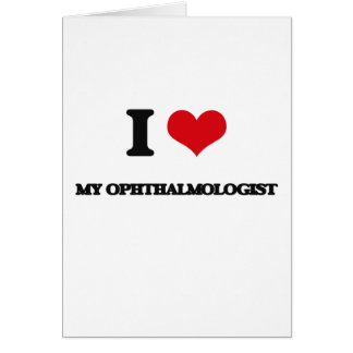 I Love My Ophthalmologist Greeting Card