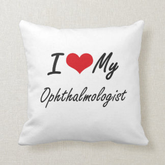 I love my Ophthalmologist Throw Pillow