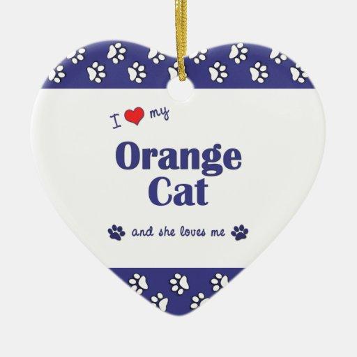 I Love My Orange Cat (Female Cat) Ornaments