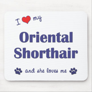 I Love My Oriental Shorthair (Female Cat) Mouse Pad