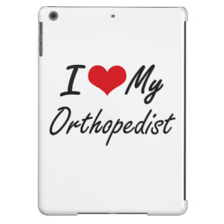 I love my Orthopedist Case For iPad Air