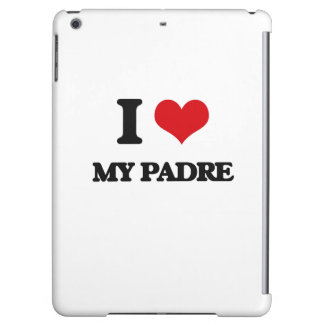 I Love My Padre Cover For iPad Air