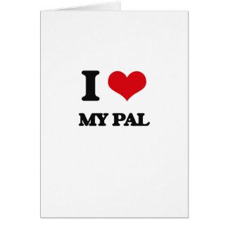 I Love My Pal Greeting Card