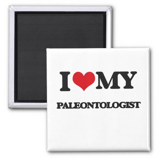 I love my Paleontologist Refrigerator Magnets