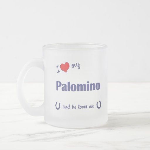 I Love My Palomino (Male Horse) 10 Oz Frosted Glass Coffee Mug