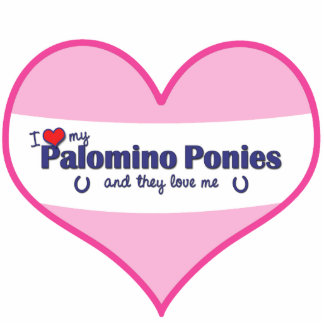 I Love My Palomino Ponies (Multiple Ponies) Cutout