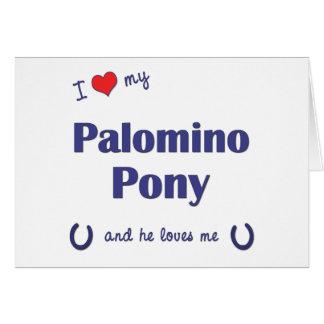I Love My Palomino Pony (Male Pony) Greeting Card