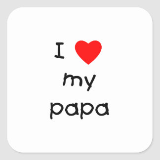 I Love My Papa Square Sticker