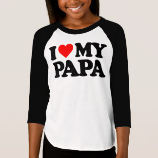 I LOVE MY PAPA T-Shirt