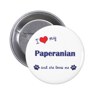 I Love My Paperanian (Female Dog) Pinback Button