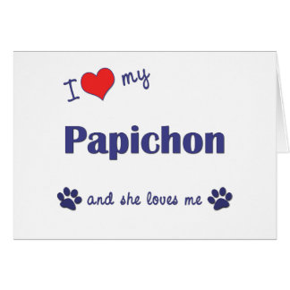 I Love My Papichon (Female Dog) Card