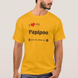 I Love My Papipoo (Female Dog) T-Shirt
