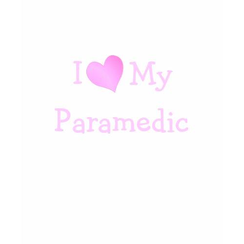 I Love My Paramedic shirt