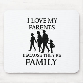 I Love My Parents Because They Are My Family Mouse Pad