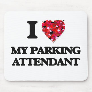 I Love My Parking Attendant Mouse Pad