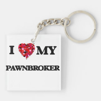I love my Pawnbroker Double-Sided Square Acrylic Keychain