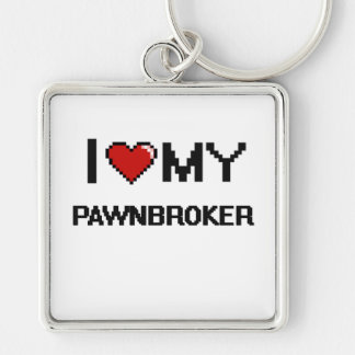 I love my Pawnbroker Silver-Colored Square Keychain