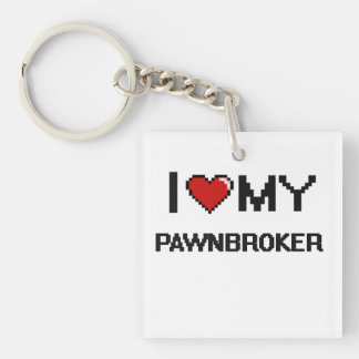 I love my Pawnbroker Single-Sided Square Acrylic Keychain