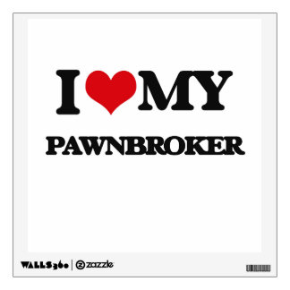 I love my Pawnbroker Wall Decals