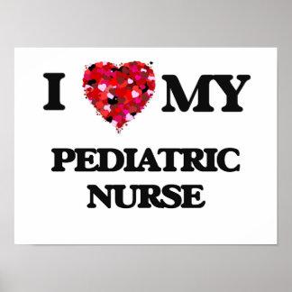 I love my Pediatric Nurse Poster