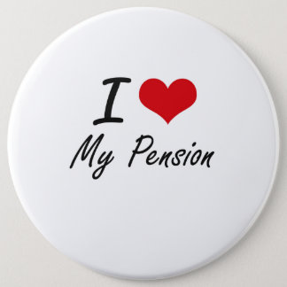I Love My Pension Pinback Button
