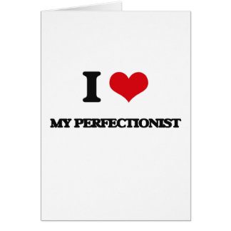 I Love My Perfectionist Greeting Card