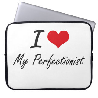 I Love My Perfectionist Laptop Sleeve