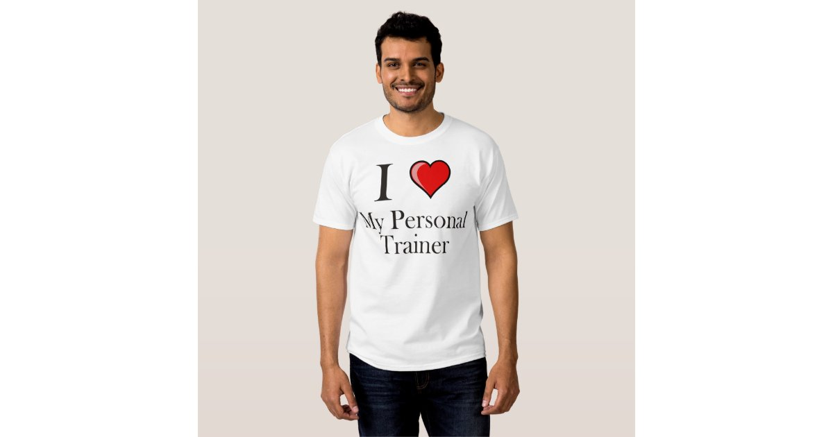 I Love My Personal Trainer T Shirt Zazzle