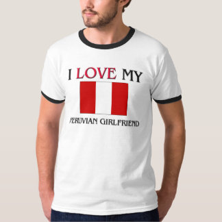 I Love My Peruvian Girlfriend T-Shirt