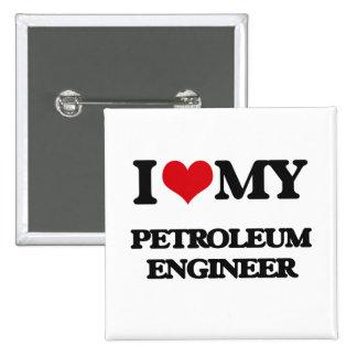 I love my Petroleum Engineer Button