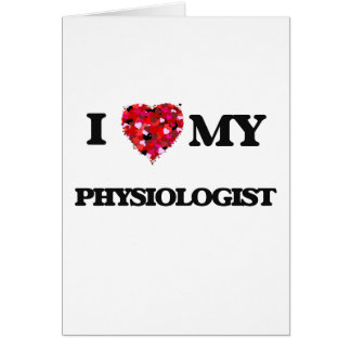 I love my Physiologist Greeting Card